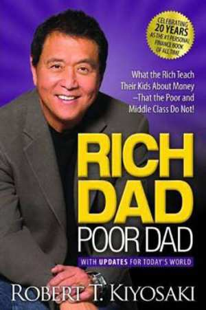 Rich Dad Poor Dad: What The Rich Teach Their Kids About Money That The Poor And Middle Class Do Not - Robert T. Kiyosaki